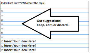 Index Card Cure™: modify it to suit your specific needs